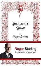Sterling's gold : wit & wisdom of an ad man by Roger Sterling.