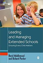 Leading and managing extended schools : ensuring every child matters