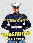 Underdogs : The Making of the Modern Marine Corps