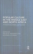 Popular culture in the Middle East and North Africa : a postcolonial outlook