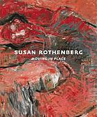 Susan Rothenberg : moving in place