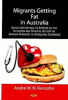Migrants getting fat in Australia : acculturation and its effects on the nutrition and physical activity of African migrants to developed countries