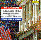 The incredible flutist : American orchestral works