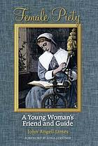 Female piety : or, The young woman's friend and guide through life to immortality