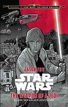 Star Wars. The weapon of a Jedi : a Luke Skywalker adventure