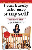 I can barely take care of myself : tales from a happy life without kids