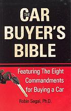 The car buyer's bible : featuring the eight commandments for buying a car
