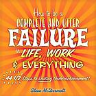 How to be a complete and utter failure in life, work et everything : 44 1/2 steps to lasting underachievement!