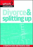 Divorce and splitting up : a legal and financial guide to finishing a relationship