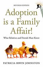 Adoption Is a Family Affair! : What Relatives and Friends Must Know.