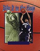 Take it to the hoop : 100 years of women's basketball