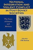 National integration and violent conflict in post-Soviet societies : the cases of Estonia and Moldova
