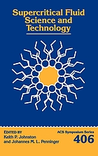 Supercritical fluid science and technology : developed from a symposium sponsored by the American Institute of Chemical Engineers at the American Institute of Chemical Engineers Annual Meeting, Washington, DC, November 27-December 2, 1988
