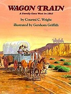 Wagon train : a family goes west in 1865