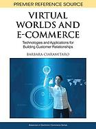Virtual worlds and e-commerce : technologies and applications for building customer relationships