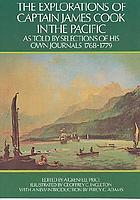 The explorations of captain James Cook : in the Pacific as told by selections of his own journals 1768-1779