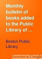 Monthly bulletin of books added to the Public Library of the City of Boston.