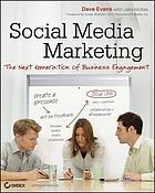 Social media marketing : the next generation of business engagement