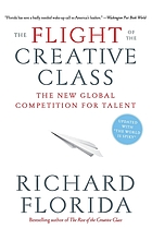 The flight of the creative class : the new global competition for talent