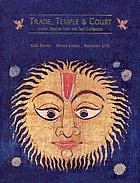 Trade, temple & court : Indian textiles from the Tapi collection
