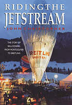 Riding the jetstream : the story of ballooning, from Montgolfier to Breitling