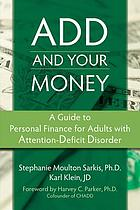 ADD and your money : a guide to personal finance for adults with attention deficit disorder