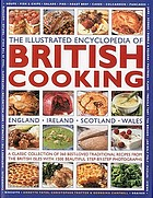 The illustrated encyclopedia of British cooking : England, Ireland, Scotland, Wales : a classic collection of 360 best-loved traditional recipes from the British Isles with 1500 beautiful step-by-step photographs