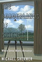 The borderlands of science : where sense meets nonsense