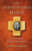 The undiscovered mind : how the brain defies explanation