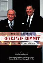 Implications of the Reykjavik summit on its twentieth anniversary : conference report