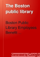 The Boston public library; a handbook to the library building, its mural decorations and its collections.