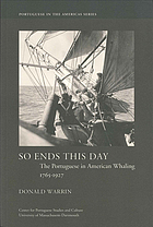 So ends this day : the Portuguese in American whaling, 1765-1927