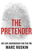 The pretender : my life undercover for the FBI