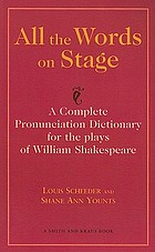 All the words on stage : a complete pronunciation dictionary for the plays of William Shakespeare