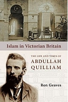 Islam in Victorian Britain : the life and times of Abdullah Quilliam