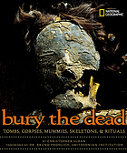 Bury the dead : tombs, corpses, mummies, skeletons & rituals