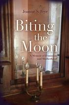 Biting the moon : a memoir of feminism and motherhood