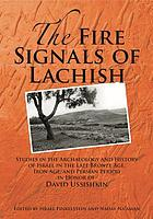 The Fire Signals of Lachish : Studies in the Archaeology and History of Israel in the Late Bronze Age, Iron Age, and Persian Period in Honor of David Ussishkin