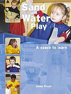 Sand and water play : a space to learn