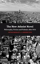 The new atheist novel : fiction, philosophy and polemic after 9/11
