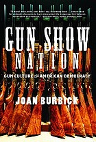 Gun show nation : gun culture and American democracy