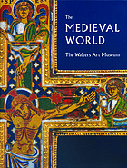 The medieval world : the Walters Art Museum