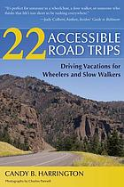 22 accessible road trips : driving vacations for wheelers and slow walkers