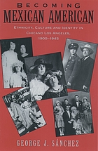 Becoming Mexican American : ethnicity, culture, and identity in Chicano Los Angeles, 1900-1945