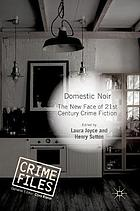 Domestic noir : the new face of 21st century crime fiction