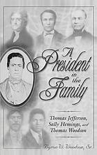 A president in the family : Thomas Jefferson, Sally Hemings, and Thomas Woodson
