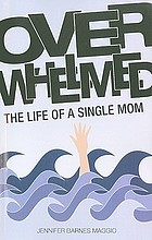 Overwhelmed  : the life of a single mom