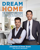 Dream home : the Property Brothers' ultimate guide to finding & fixing your perfect house