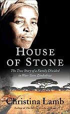 House of stone : the true story of a family divided in war-torn Zimbabwe