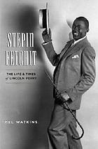 Stepin Fetchit : the life and times of Lincoln Perry